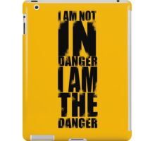 I AM NOT IN DANGER, I AM THE DANGER! iPad Case/Skin