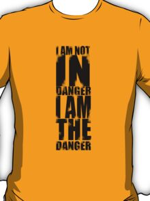 I AM NOT IN DANGER, I AM THE DANGER! T-Shirt