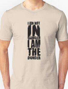 I AM NOT IN DANGER, I AM THE DANGER! T-Shirt