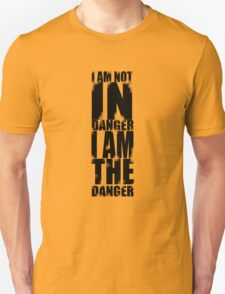 I AM NOT IN DANGER, I AM THE DANGER! Unisex T-Shirt