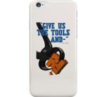 Give us the tools iPhone Case/Skin