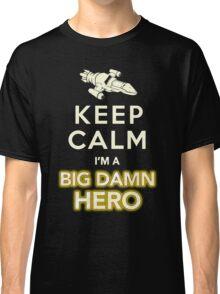 Keep Calm, I'm a Big Damn Hero Firefly Shirt Classic T-Shirt