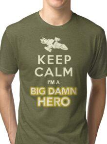 Keep Calm, I'm a Big Damn Hero Firefly Shirt Tri-blend T-Shirt