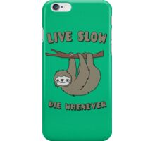 Funny & Cute Sloth 'Live Slow Die Whenever' Cool Statement / Lazy Motto / Slogan iPhone Case/Skin