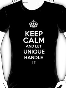 Keep calm and let Unique handle it! T-Shirt