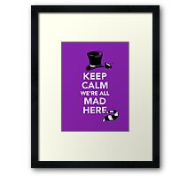 Keep Calm We're All Mad Here - Alice in Wonderland Mad Hatter Shirt Framed Print