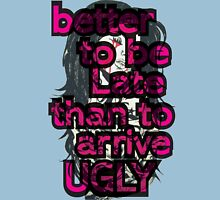 It's Better to be Late than to arrive UGLY! Womens Fitted T-Shirt