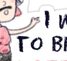 I Want To Break Free Sticker