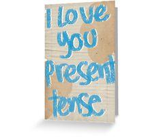 I love you present tense Greeting Card