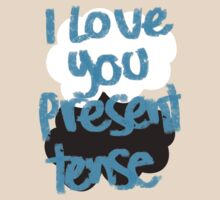 I love you present tense T-Shirt