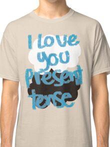 I love you present tense Classic T-Shirt