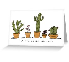 Plants Are Friends  Greeting Card