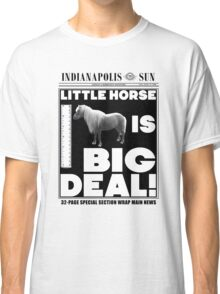 Little horse is big deal. (white) Classic T-Shirt