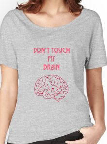 Don't touch my brain (Red) Women's Relaxed Fit T-Shirt