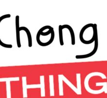 Its a Chong thing you wouldnt understand! Sticker