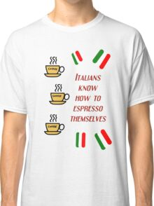 Italians know how to espresso themselves (dark) Classic T-Shirt