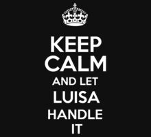 Keep calm and let Luisa handle it! by DustinJackson