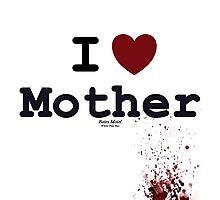 I <3 Mother - Bates Motel Photographic Print