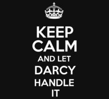 Keep calm and let Darcy handle it! by DustinJackson