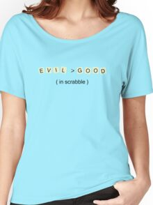 Evil > Good (in scrabble) Women's Relaxed Fit T-Shirt