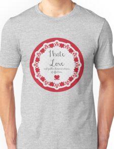 I Hate Love Unisex T-Shirt