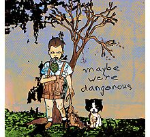 Maybe We're Dangerous Photographic Print