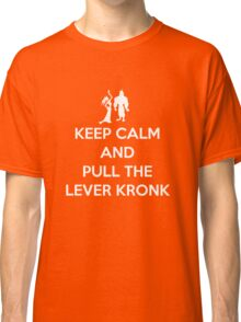 Keep Calm and Pull the Lever Kronk Classic T-Shirt