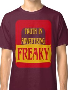 TRUTH IN ADVERTISING:  FREAKY Classic T-Shirt