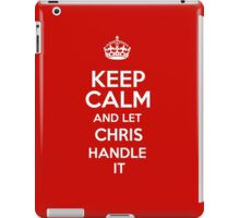 Keep calm and let Chris handle it! iPad Case/Skin