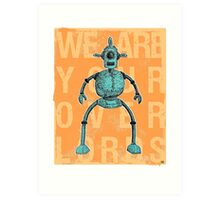 We Are Your Overlords Art Print
