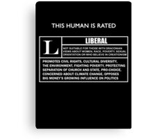 "This Human is Rated L for ""LIBERAL"" Canvas Print"