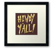 HOWDY Y'ALL! Framed Print
