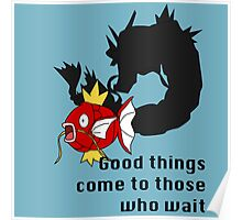 Magikarp- Good Things Come to those Who Wait Poster