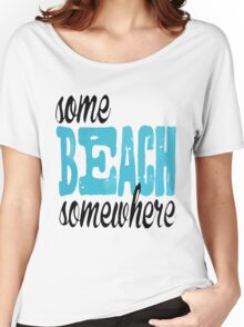 some beach somewhere Women's Relaxed Fit T-Shirt