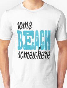 some beach somewhere Unisex T-Shirt