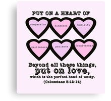 Colossians 3:12-14 for Valentine's Day. Canvas Print