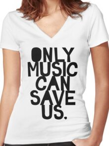 ONLY MUSIC CAN SAVE US! Women's Fitted V-Neck T-Shirt