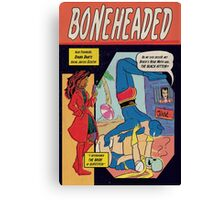 Boneheaded: Chapter 5 Canvas Print