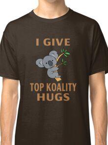 I Give Top Koality Hugs Classic T-Shirt