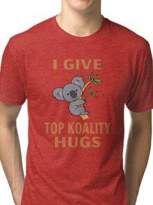 I Give Top Koality Hugs Tri-blend T-Shirt