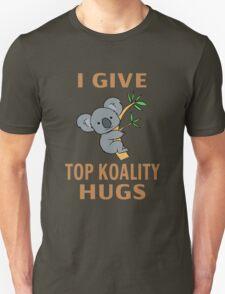 I Give Top Koality Hugs Unisex T-Shirt