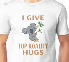I Give Top Koality Hugs Unisex T-Shirt
