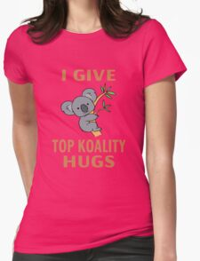 I Give Top Koality Hugs Womens Fitted T-Shirt