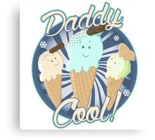 Daddy Cool! Canvas Print