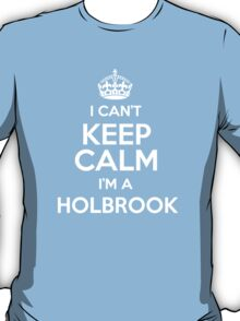 I can't keep calm I'm a Holbrook T-Shirt