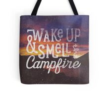 wake up & smell the campfire Tote Bag