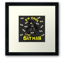 I'm cool, like Batman Framed Print