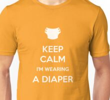 Keep calm, I'm wearing a diaper Unisex T-Shirt