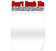 Dont Rush Me I Get Paid By The Hour Poster