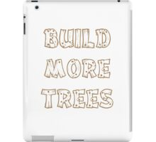 Build More Trees (font 2) iPad Case/Skin